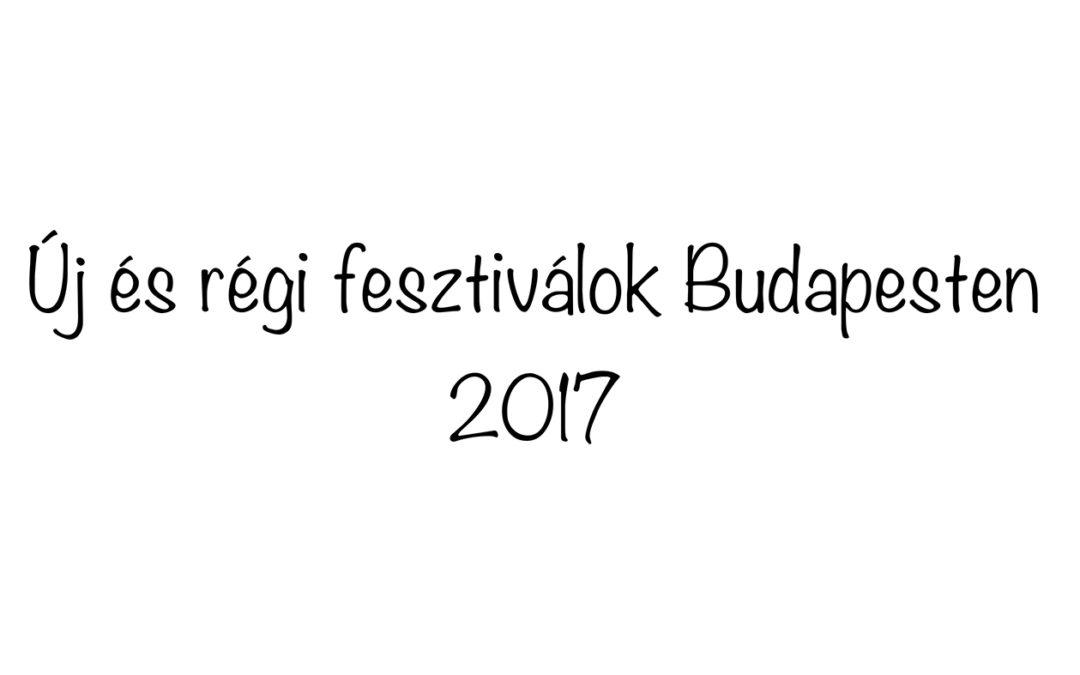 Új és régi fesztiválok Budapesten 2017